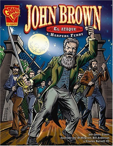 John Brown: El ataque a Harpers Ferry (Historia Grafica/Graphic History (Graphic Novels) (Spanish)) (Spanish Edition)