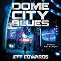 Dome City Blues Audiobook by Jeff Edwards Narrated by Adam McLaughlin