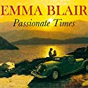 Passionate Times Audiobook by Emma Blair Narrated by Eve Karpf