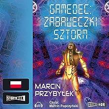 Zabaweczki Sztorm (Gamedec 3.2) (       UNABRIDGED) by Marcin Przybylek Narrated by Marcin Popczynski