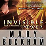 Invisible Power: Book Two, Alex Noziak, Invisible Recruits | Mary Buckham