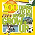 100 Things To Do Before You Grow Up (National Geographic Kids)