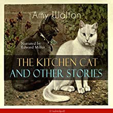 The Kitchen Cat and Other Stories Audiobook by Amy Walton Narrated by Edward Miller