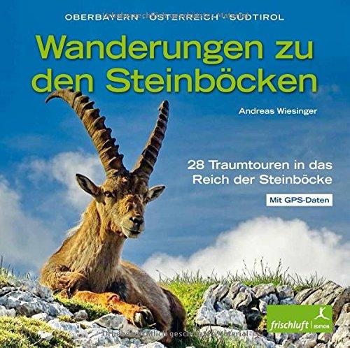 Wanderungen zu den Steinböcken: Oberbayern, Österreich, Südtirol