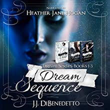 Dream Sequence: Dream Series, Books 1-3 (       UNABRIDGED) by J.J. DiBenedetto Narrated by Heather Jane Hogan
