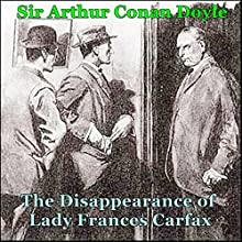 Sherlock Holmes: The Disappearance of Lady Frances Carfax Audiobook by Arthur Conan Doyle Narrated by Loretta Watchung