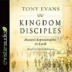 Kingdom Disciples: Heaven's Representatives on Earth | Tony Evans