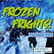 Frozen Frights, Volume 2 | [Icebox Radio Theater]