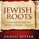 Jewish Roots: Understanding Your Jewish Faith (Revised Edition) Audiobook by Dan Juster Narrated by Bob Arthur