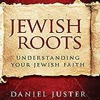 Jewish Roots: Understanding Your Jewish Faith (Revised Edition) Hörbuch von Dan Juster Gesprochen von: Bob Arthur