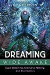 Dreaming Wide Awake: Lucid Dreaming,...