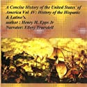 A Concise History of the United States of America, Vol. IV: History of American Hispanics & Latinos (       UNABRIDGED) by Henry Harrison Epps Jr. Narrated by Ellery Truesdell