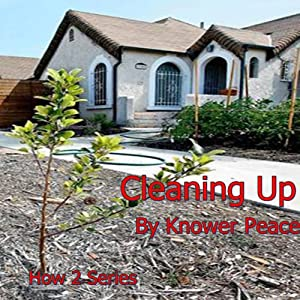 Cleaning Up: How 2 Series | [Knower Peace]