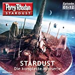Perry Rhodan Stardust: Die komplette Miniserie | Uwe Anton,Roman Schleifer,Dennis Mathiak,Robert Corvus,Rüdiger Schäfer,Andreas Suchanek