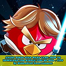 Angry Birds Star Wars Game: How to Download for Kindle Fire Hd Hdx + Tips: The Complete Install Guide and Strategies: Works on All Devices! (       UNABRIDGED) by HiddenStuff Entertainment Narrated by Steve Ryan