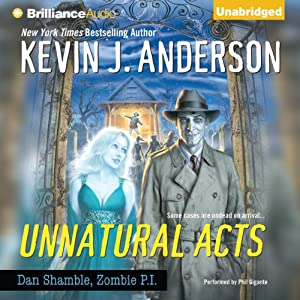 Unnatural Acts: Dan Shamble, Zombie P.I., Book 2 | [Kevin J. Anderson]