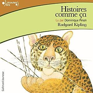 Histoires comme ça | Livre audio Auteur(s) : Rudyard Kipling Narrateur(s) : Dominique Pinon