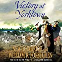 Victory at Yorktown: A Novel Audiobook by Newt Gingrich, William R. Fortschen Narrated by William Dufris