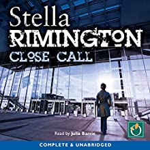 Close Call (       UNABRIDGED) by Stella Rimington Narrated by Julie Barrie