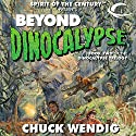 Beyond Dinocalypse Audiobook by Chuck Wendig Narrated by Oliver Wyman