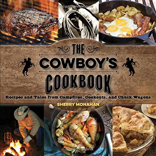 The Cowboy's Cookbook: Recipes and Tales from Campfires, Cookouts, and Chuck Wagons (Cowboy Cooking compare prices)