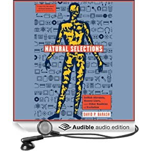 Natural Selections: Selfish Altruists, Honest Liars, and Other Realities of Evolution (Unabridged)