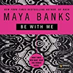 Be with Me   Maya Banks
