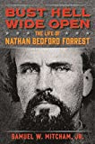 img - for Bust Hell Wide Open: The Life of Nathan Bedford Forrest book / textbook / text book