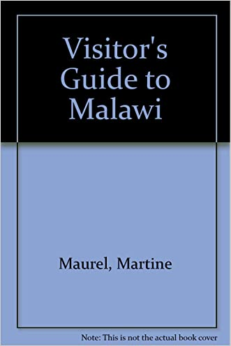 Visitors' Guide to Malawi: How to Get There What to See Where to Stay written by Martine Maurel