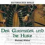 Der Glasmaler und die Hure   Michael Wilcke