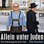 Allein unter Juden: Eine Entdeckungsreise durch Israel | Tuvia Tenenbom