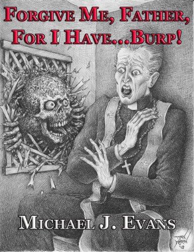 Forgive Me, Father, For I Have...Burp! PDF