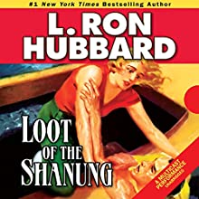 Loot of the Shanung: Stories from the Golden Age (       UNABRIDGED) by L. Ron Hubbard Narrated by R. F. Daley, Jim Meskimen, Robert Wu, Christina Huntington, Tadao Tomomatsu
