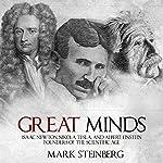 Great Minds: Isaac Newton, Nikola Tesla, and Albert Einstein, Founders of the Scientific Age | Mark Steinberg