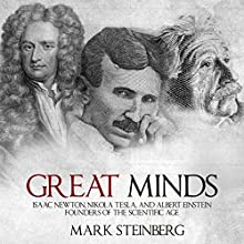 Great Minds: Isaac Newton, Nikola Tesla, and Albert Einstein, Founders of the Scientific Age | Livre audio Auteur(s) : Mark Steinberg Narrateur(s) : Jim Johnston