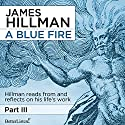 A Blue Fire Lecture by James Hillman Narrated by James Hillman
