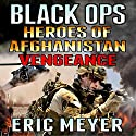 Black Ops Heroes of Afghanistan: Vengeance Audiobook by Eric Meyer Narrated by Charles Lawrence