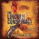 The Lincoln Conspiracy: A Novel | Timothy L. O'Brien