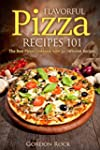 Flavorful Pizza Recipes 101: The Best...