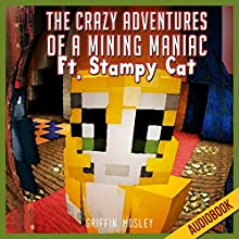 The Crazy Adventures of a Mining Maniac Ft. Stampy Cat: An Unofficial Novel (       UNABRIDGED) by Griffin Mosley Narrated by Ryan DeRemer