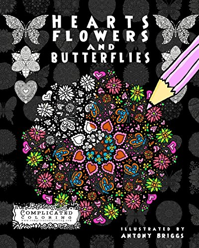 Hearts, Flowers and Butterflies: Anti-Stress Coloring Book (Complicated Coloring)