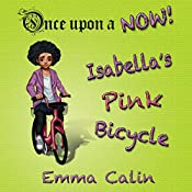 Isabella's Pink Bicycle: Once upon a Now, Book 2 | Emma Calin