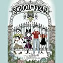 School of Fear (       UNABRIDGED) by Gitty Daneshvari Narrated by Emma Walton Hamilton