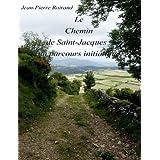 Le Chemin de Saint-Jacques : un parcours initiatiquepar Jean-Pierre Roirand