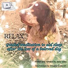 Relax: Guided Meditation to Aid Sleep, After the Loss of a Beloved Dog Speech by Jane Yates Narrated by Jane Yates