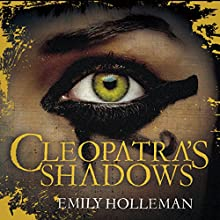 Cleopatra's Shadows (       UNABRIDGED) by Emily Holleman Narrated by Katy Sobey