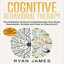 Cognitive Behavioral Therapy: The Definitive Guide to Understanding Your Brain, Depression, Anxiety and How to Overcome It | Livre audio Auteur(s) : Ryan James Narrateur(s) : Miguel Rodriguez