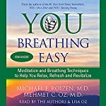You: Breathing Easy: Meditation and Breathing Techniques to Relax, Refresh, and Revitalize | Michael F. Roizen,Mehmet C. Oz