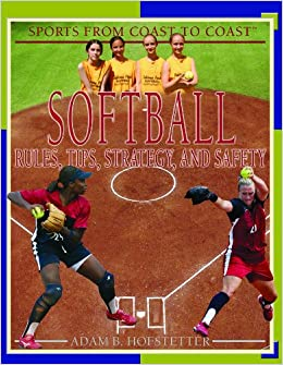 Softball: Rules, Tips, Strategy, And Safety (Sports from Coast to Coast: Set 2) by Adam B. Hofstetter