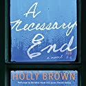 A Necessary End: A Novel Audiobook by Holly Brown Narrated by Khristine Hvam, James Patrick Cronin